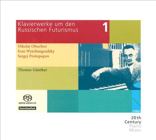 Klavierwerke um den Russischen Futurismus, Vol. 1