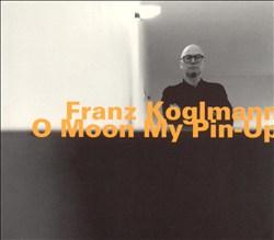Franz Koglmann: O Moon My Pin-Up