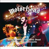Better Motorhead Than Dead: Live at Hammersmith