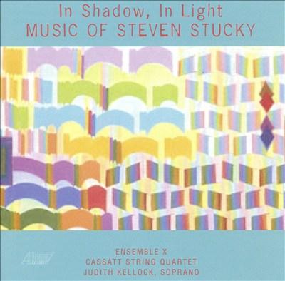 In Shadow, In Light: Music of Steven Stucky