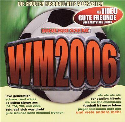 Unvergessene WM 2006 (Die Groessten Fussball-Hits)