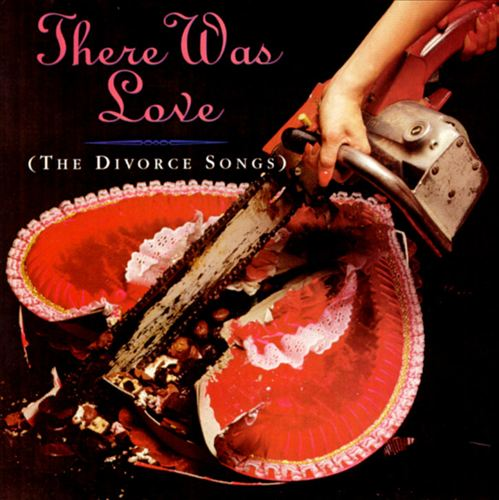 There Was Love (The Divorce Songs)