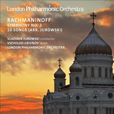 Rachmaninoff: Symphony No. 3; 10 Songs (Arr. Jurowski)