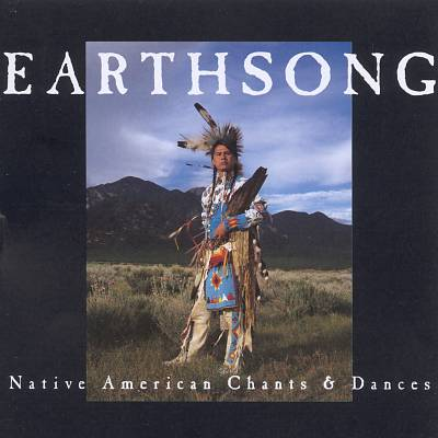 Earthsong: Native American Chants and Dances
