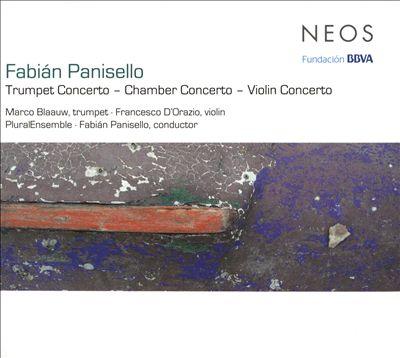 Fabián Panisello: Trumpet Concerto; Chamber Concerto; Violin Concerto