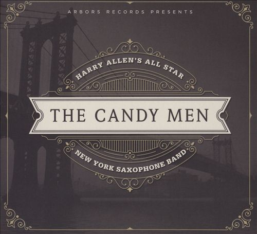 The Candy Men: Harry Allen's All Star New York Saxophone Band
