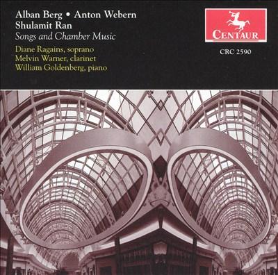 Alban Berg, Anton Webern, Shulamit Ran: Songs and Chamber Music