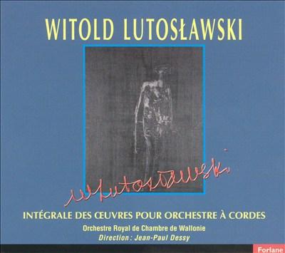 Witold Lutoslawski: Intégrale des Oeuvres pour Orchestre à Cordes