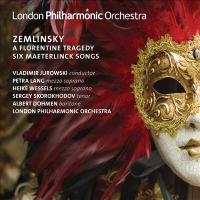 Zemlinsky: A Florentine Tragedy; Six Maeterlinck Songs