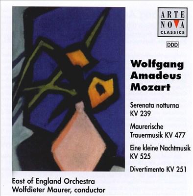 Wolfgang Amadeus Mozart: Seranata notturna KV239; Maurerische Trauermusik KV477; Eine kleine Nachtmusik KV525; Divert