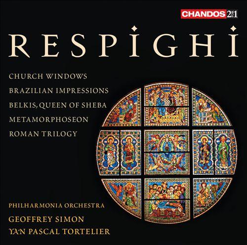 Respighi: Church Windows; Brazilian Impressions; Belkis Queen of Sheba, Metamorphoseon; Roman Trilogy