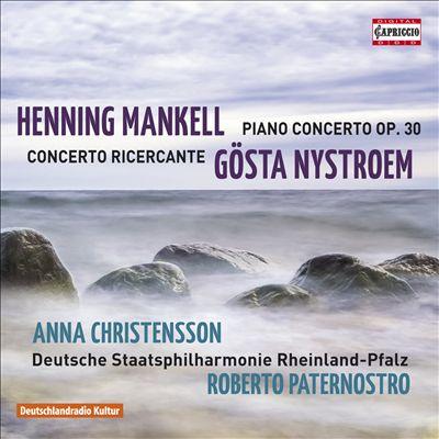 Henning Mankell: Piano Concerto; Gösta Nystroem: Concerto Ricercante