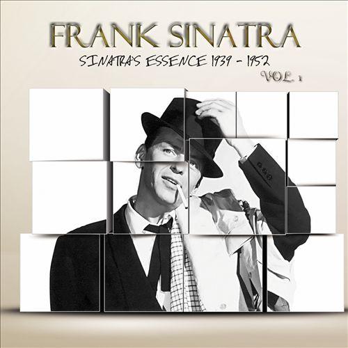 Sinatra's Essence 1939-1952, Vol. 1