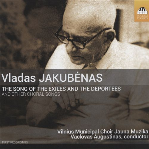 Vladas Jakubenas: The Song of the Exiles and the Deportees and Other Choral Songs
