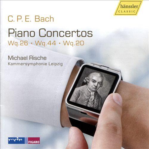 C.P.E. Bach: Piano Concertos, Wq. 26, Wq. 44, Wq. 20