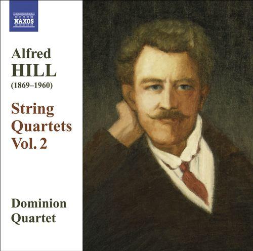 Alfred Hill: String Quartets, Vol. 2