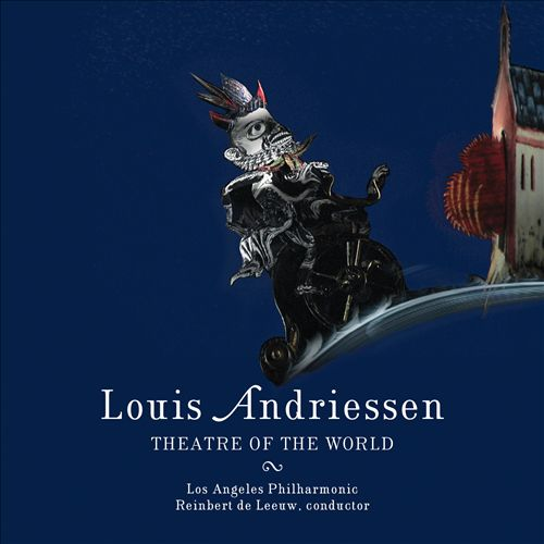 Louis Andriessen: Theatre of the World