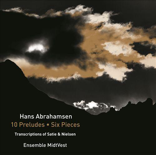 Hans Abrahamsen: 10 Preludes; Six Pieces