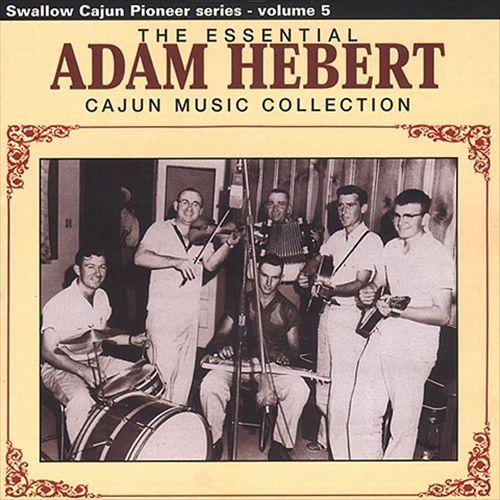 The Essential Adam Hebert Cajun Music Collection