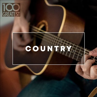 100 Greatest Country (The Best Hits from Nashville and Beyond)