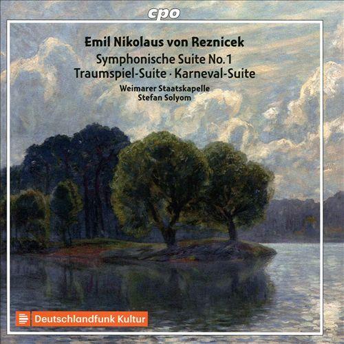 Emil Nikolaus von Reznicek: Symphonische Suite No. 1; Traumspiel-Suite; Karneval-Suite