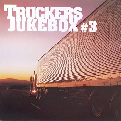 Trucker's Jukebox, Vol. 3 [Universal]