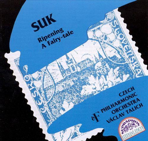 Josef Suk: Ripening; A Fairy-Tale