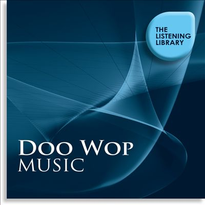 Doo Wop Music: The Listening Library