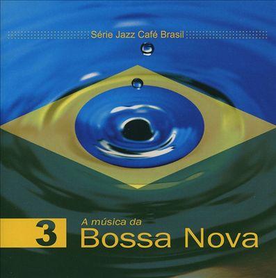 Série Jazz Café Brasil 3: A Música da Bossa Nova