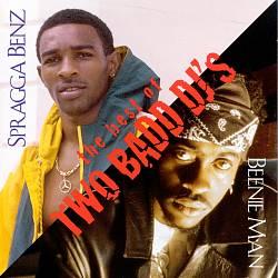 The Best of Two Badd DJ's: Beenie Man & Spragga Benz