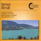 Ignaz Brüll: Overture 'Macbeth'; Symphony in E minor; Violin Concerto in A minor; Serenades Nos. 1 & 2