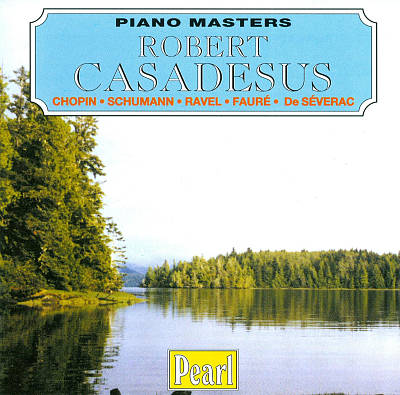 Robert Casadesus plays Chopin, Schumann, Ravel, Fauré, De Séverac