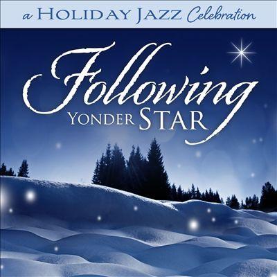 A Holiday Jazz Celebration: Following Yonder Star