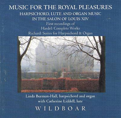 Music for the Royal Pleasures: Harpsichord, Lute & Organ Music in the Salon of Louis XIV