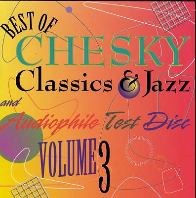 The Best of Chesky Classics & Jazz and Audiophile Test Disk, Vol. 3