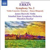 Ulvi Cemal Erkin: Symphony No. 2; Violin Concerto; Köçeckçe - Dance Rhapsody