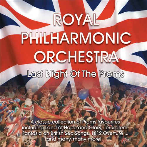 Royal Philharmonic Orchestra: Last Night of the Proms [RPO]
