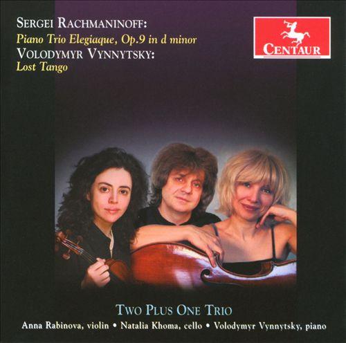 Sergei Rachmaninoff: Piano Trio Elegiaque, Op. 9; Volodymyr Vinnytsky: Lost Tango
