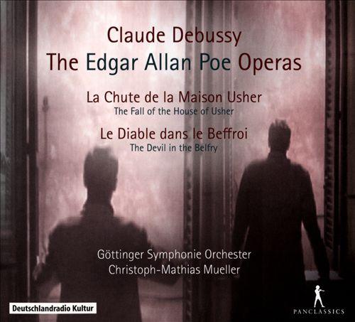 Debussy: The Edgar Allan Poe Operas - Le Chute de la Maison Usher, Le Diable dans le Beffroi