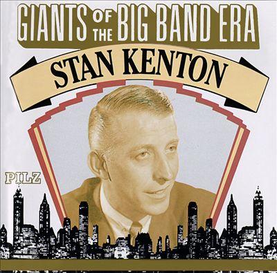 Giants of the Big Band Era: Stan Kenton