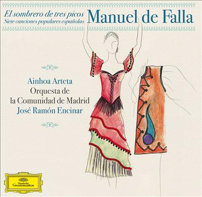 Manuel de Falla: Siete canciones populares españolas; El sombrero de tres picos