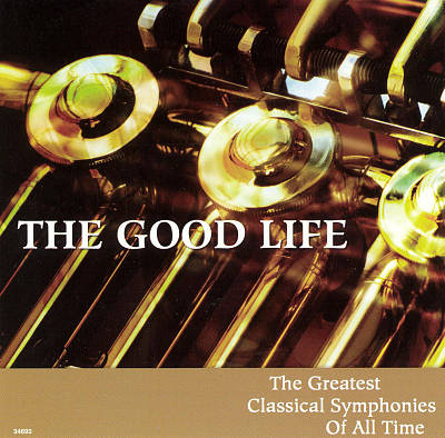 The Good Life: The Greatest Classical Symphonies of All Time, Vol. 4