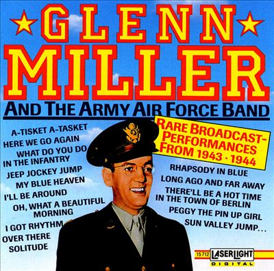 Glenn Miller and the Army Air Force Band: Rare Broadcast Performances From 1943-1944