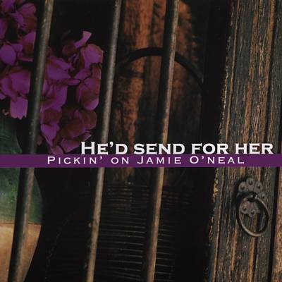 He'd Send for Her: Pickin' on Jamie O'Neal