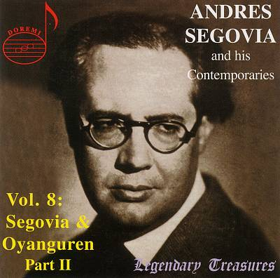 Andrès Segovia and His Contemporaries, Vol. 8: Segovia and Oyanguren, Part 2