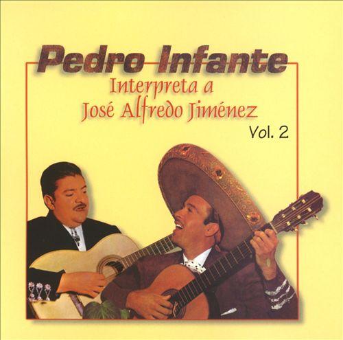 Pedro Infante Interpreta a Jose Alfredo Jimenez, Vol. 2
