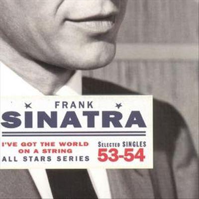 I've Got the World on a String 1953-54