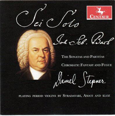 Bach: The Sonatas and Partitas; Chromatic Fantasy and Fugue