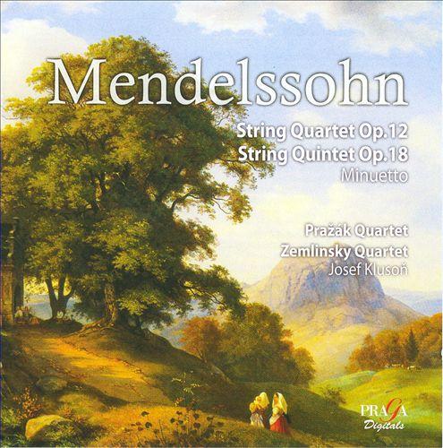 Mendelssohn: String Quartet Op. 12; String Quintet Op. 18