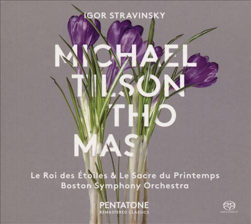 Igor Stravinsky: Le Roi des Étoiles; Les Sacre de Printemps